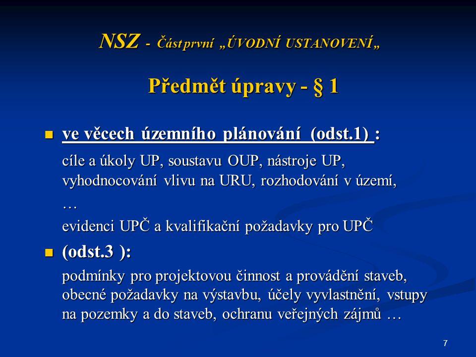 """7 NSZ - Část první """"ÚVODNÍ USTANOVENÍ """" Předmět úpravy - § 1 ve věcech územního plánování (odst.1) : ve věcech územního plánování (odst.1) : cíle a úk"""