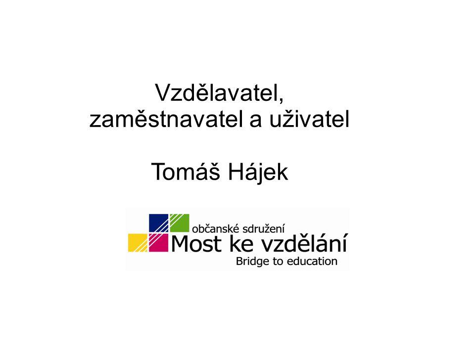 Vzdělavatel, zaměstnavatel a uživatel Tomáš Hájek