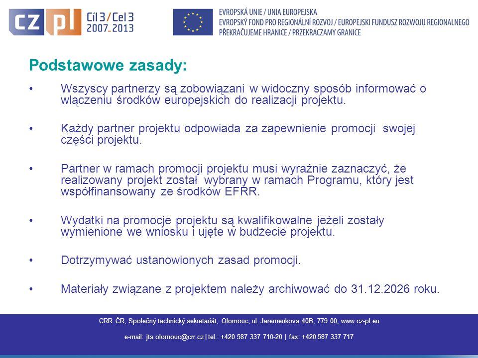 Centrum pro regionální rozvoj ČR, Společný technický sekretariát Olomouc, Jeremenkova 40B,779 00 Olomouc, www.interreg3a.cz E-mail: jts.olomouc@crr.cz | tel.: +420 587 337 710 | fax: +420 587 337 717 |jts.olomouc@crr.cz Podstawowe zasady: Wszyscy partnerzy są zobowiązani w widoczny sposób informować o wlączeniu środków europejskich do realizacji projektu.
