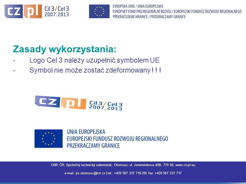 Centrum pro regionální rozvoj ČR, Společný technický sekretariát Olomouc, Jeremenkova 40B,779 00 Olomouc, www.interreg3a.cz E-mail: jts.olomouc@crr.cz | tel.: +420 587 337 710 | fax: +420 587 337 717 |jts.olomouc@crr.cz Zasady wykorzystania: -Logo Cel 3 należy uzupełnić symbolem UE -Symbol nie może zostać zdeformowany .