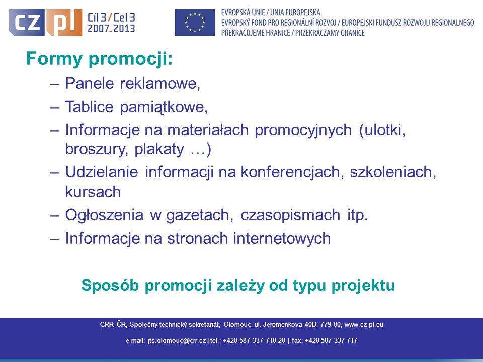 Centrum pro regionální rozvoj ČR, Společný technický sekretariát Olomouc, Jeremenkova 40B,779 00 Olomouc, www.interreg3a.cz E-mail: jts.olomouc@crr.cz | tel.: +420 587 337 710 | fax: +420 587 337 717 |jts.olomouc@crr.cz Formy promocji: –Panele reklamowe, –Tablice pamiątkowe, –Informacje na materiałach promocyjnych (ulotki, broszury, plakaty …) –Udzielanie informacji na konferencjach, szkoleniach, kursach –Ogłoszenia w gazetach, czasopismach itp.