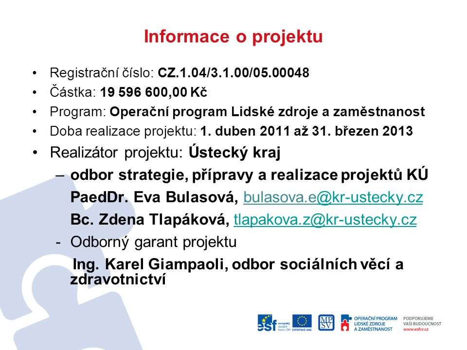 Registrační číslo: CZ.1.04/3.1.00/05.00048 Částka: 19 596 600,00 Kč Program: Operační program Lidské zdroje a zaměstnanost Doba realizace projektu: 1.