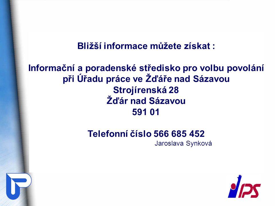 Bližší informace můžete získat : Informační a poradenské středisko pro volbu povolání při Úřadu práce ve Žďáře nad Sázavou Strojírenská 28 Žďár nad Sá