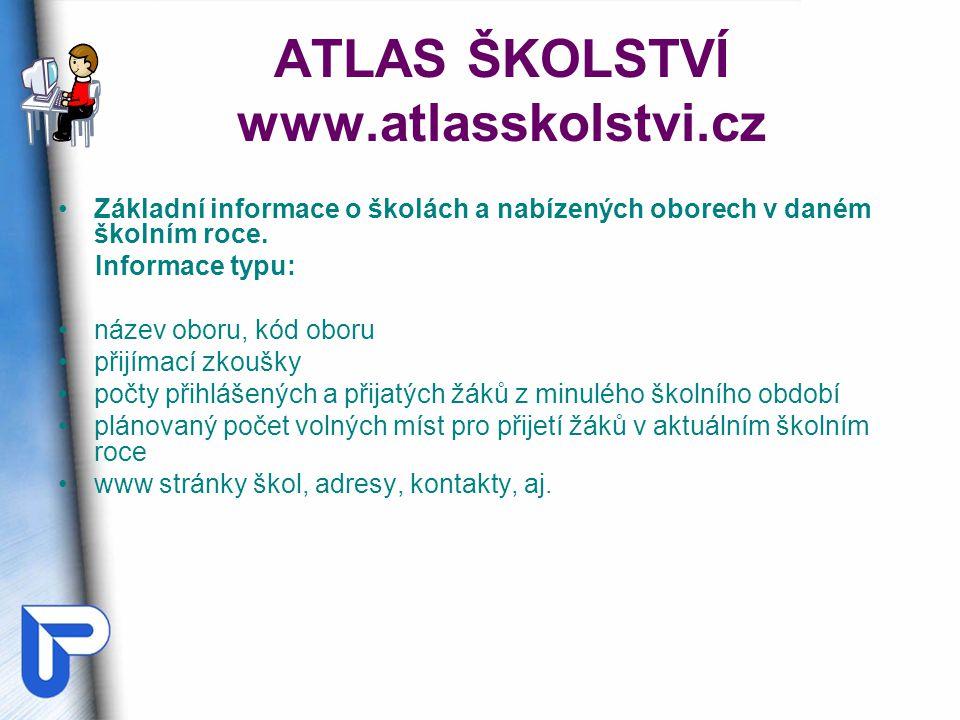 ATLAS ŠKOLSTVÍ www.atlasskolstvi.cz Základní informace o školách a nabízených oborech v daném školním roce. Informace typu: název oboru, kód oboru při