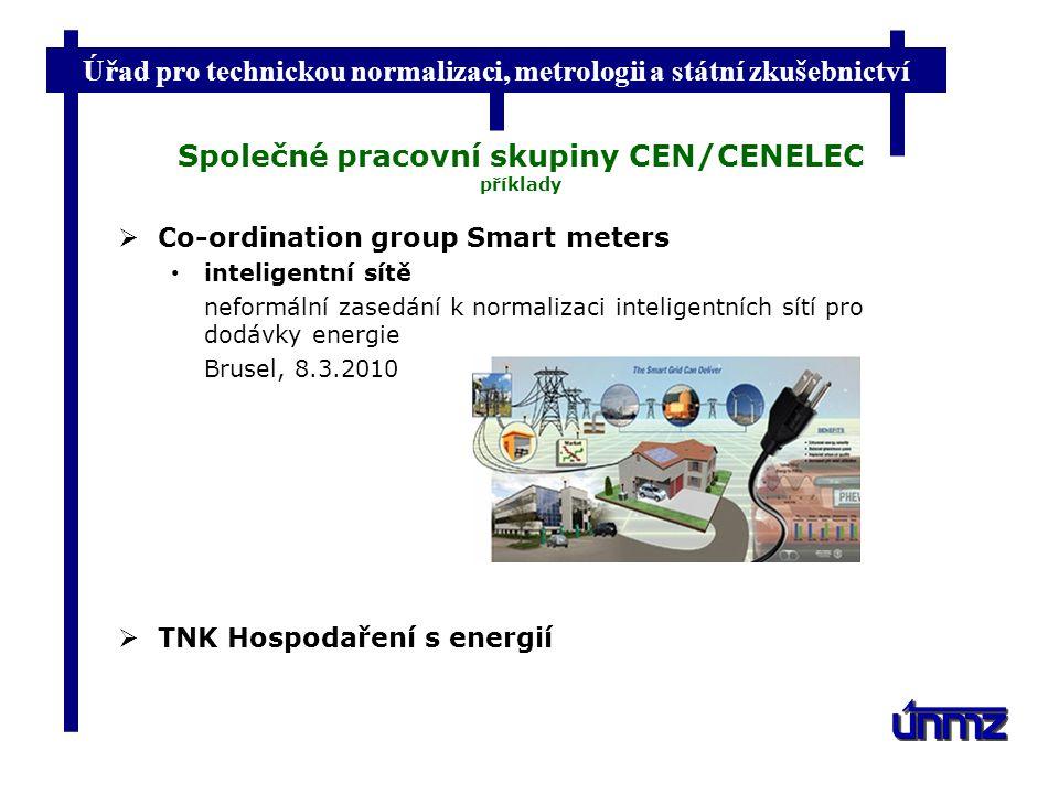 Úřad pro technickou normalizaci, metrologii a státní zkušebnictví Společné pracovní skupiny CEN/CENELEC příklady  Co-ordination group Smart meters inteligentní sítě neformální zasedání k normalizaci inteligentních sítí pro dodávky energie Brusel, 8.3.2010  TNK Hospodaření s energií