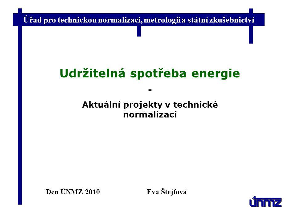 Úřad pro technickou normalizaci, metrologii a státní zkušebnictví Generální zasedání CEN/CENELEC 2009  Hospodaření s energií Energetický management Energetická účinnost Služby, energetický audit Benchmarking a výpočtové metody  Skleníkové plyny  Výrobky spojené se spotřebou energie Ekodesign Životní cyklus  Obnovitelné zdroje energie Fotovoltaická solární energie, geotermální zdroje, větrné elektrárny, biopaliva  Energetická náročnost budov  ICT pro energetickou účinnost