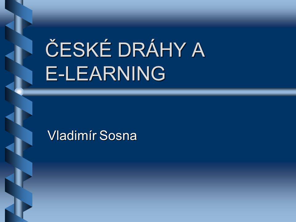 ČESKÉ DRÁHY A E-LEARNING Vladimír Sosna