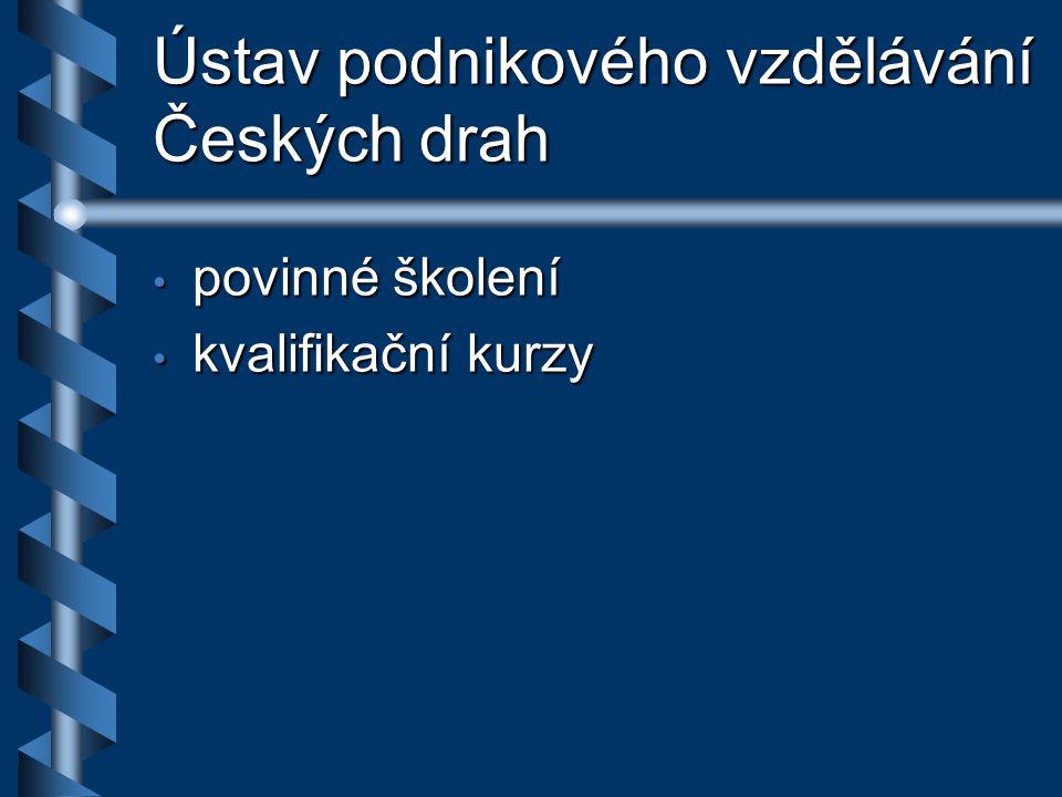 Ústav podnikového vzdělávání Českých drah povinné školení povinné školení kvalifikační kurzy kvalifikační kurzy