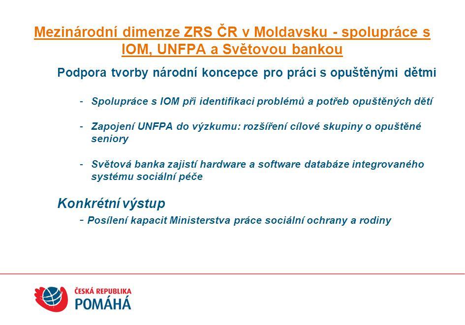Mezinárodní dimenze ZRS ČR v Moldavsku - spolupráce s IOM, UNFPA a Světovou bankou Podpora tvorby národní koncepce pro práci s opuštěnými dětmi -Spolu