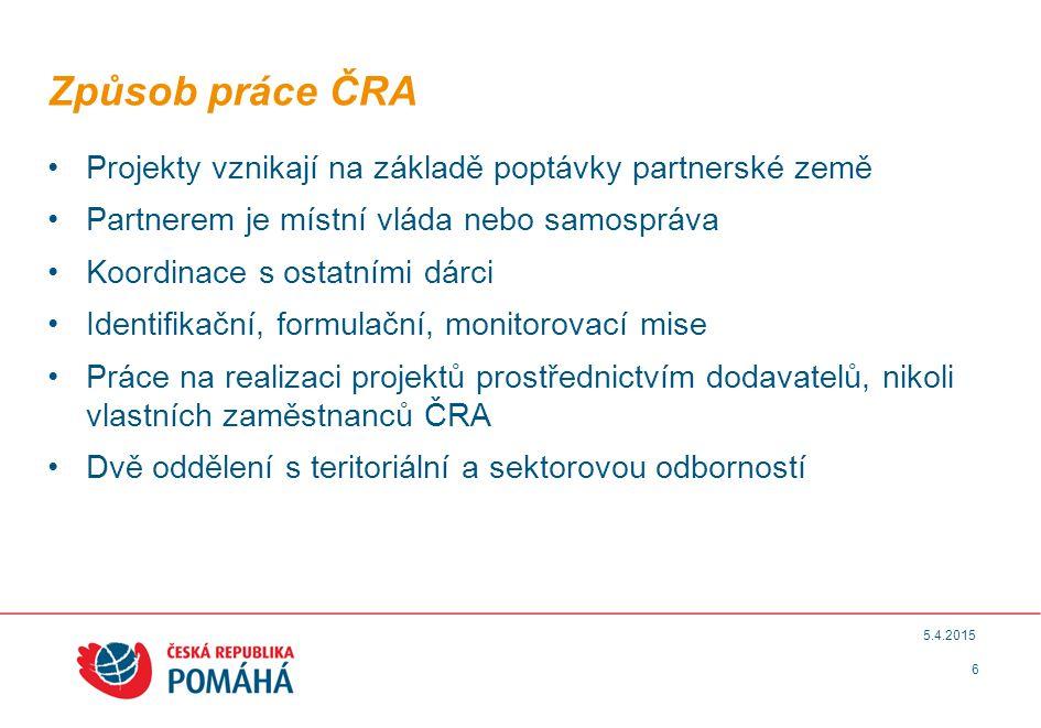 6 5.4.2015 Způsob práce ČRA Projekty vznikají na základě poptávky partnerské země Partnerem je místní vláda nebo samospráva Koordinace s ostatními dár