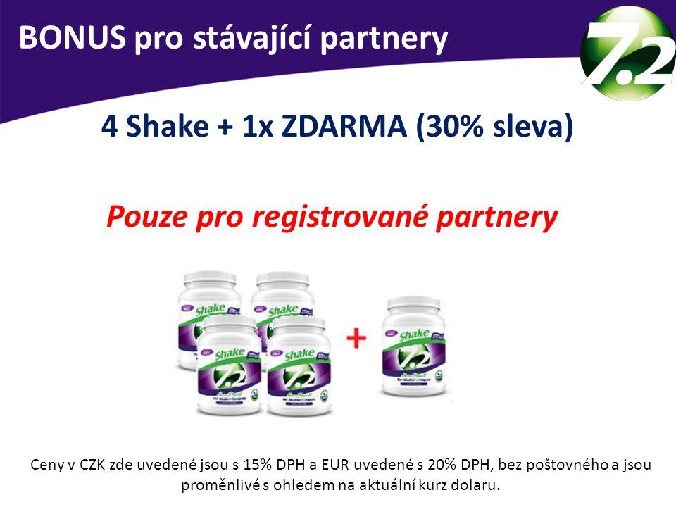 BONUS pro stávající partnery 4 Shake + 1x ZDARMA (30% sleva) Pouze pro registrované partnery Ceny v CZK zde uvedené jsou s 15% DPH a EUR uvedené s 20%