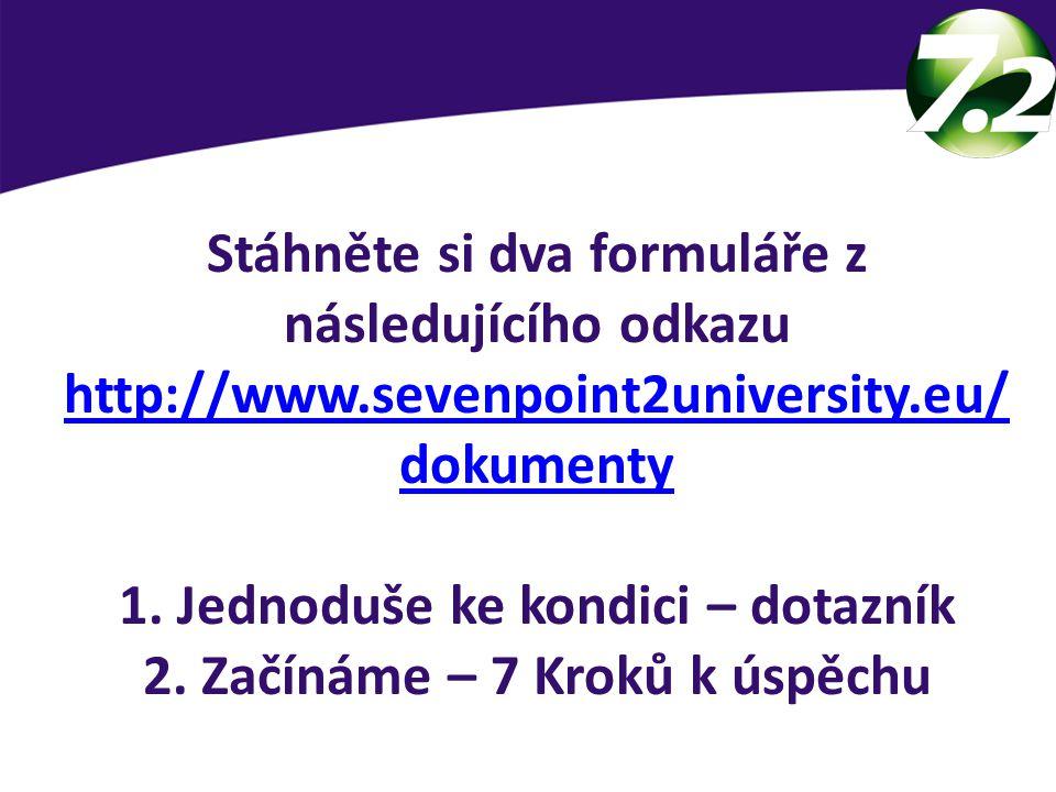 Stáhněte si dva formuláře z následujícího odkazu http://www.sevenpoint2university.eu/ dokumenty 1. Jednoduše ke kondici – dotazník 2. Začínáme – 7 Kro