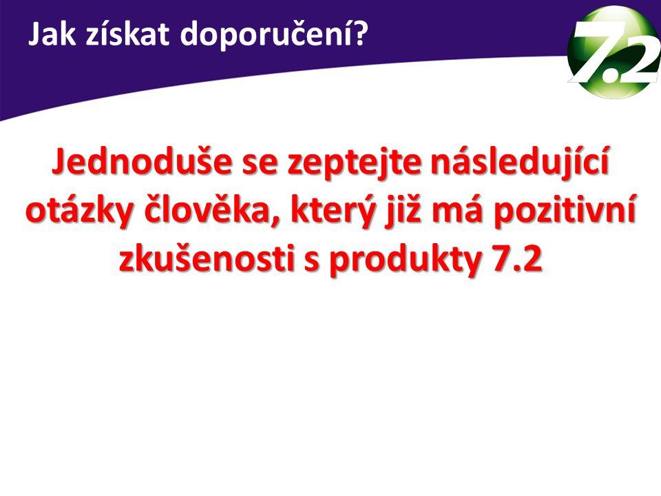 Jednoduše se zeptejte následující otázky člověka, který již má pozitivní zkušenosti s produkty 7.2 Jak získat doporučení?
