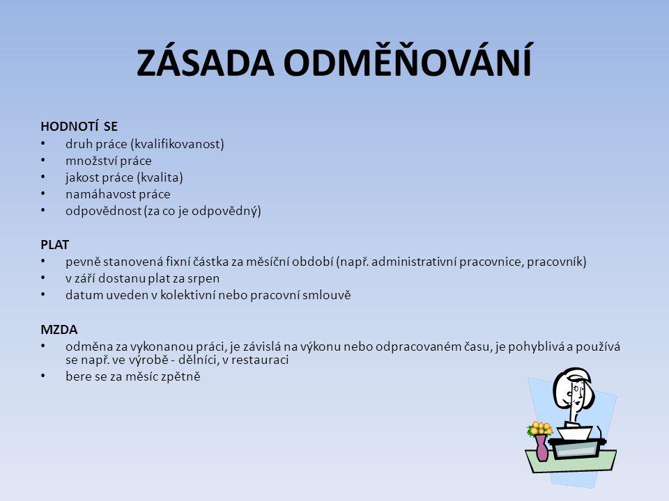 ZÁSADA ODMĚŇOVÁNÍ HODNOTÍ SE druh práce (kvalifikovanost) množství práce jakost práce (kvalita) namáhavost práce odpovědnost (za co je odpovědný) PLAT