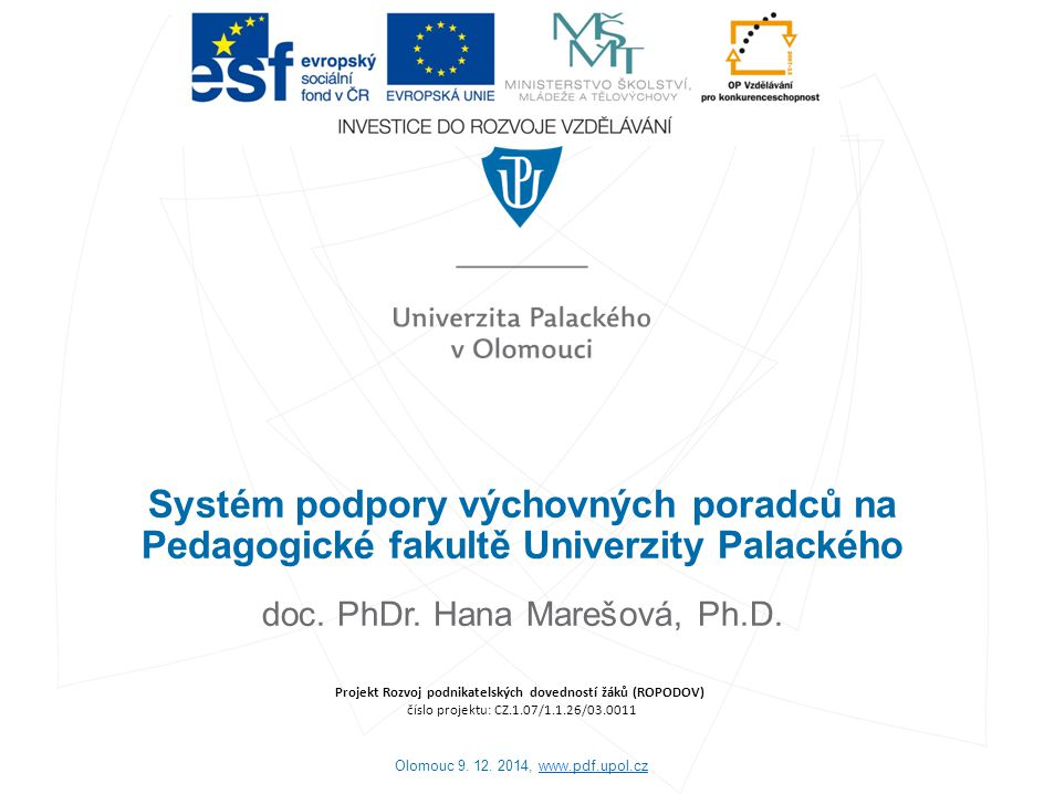 Obsah: 1) Vzdělávání pro výchovné poradce na PdF UP a) akreditovaná studia pro výchovné poradce b) vzdělávací kurzy DVPP c) krátkodobé tematické virtuální vzdělávací kurzy (3D virtuální prostředí, webináře) 2) Poradenství pro výchovné poradce na PdF UP 3) Aktuální ESF projekty PdF UP pro výchovné poradce Olomouc 9.