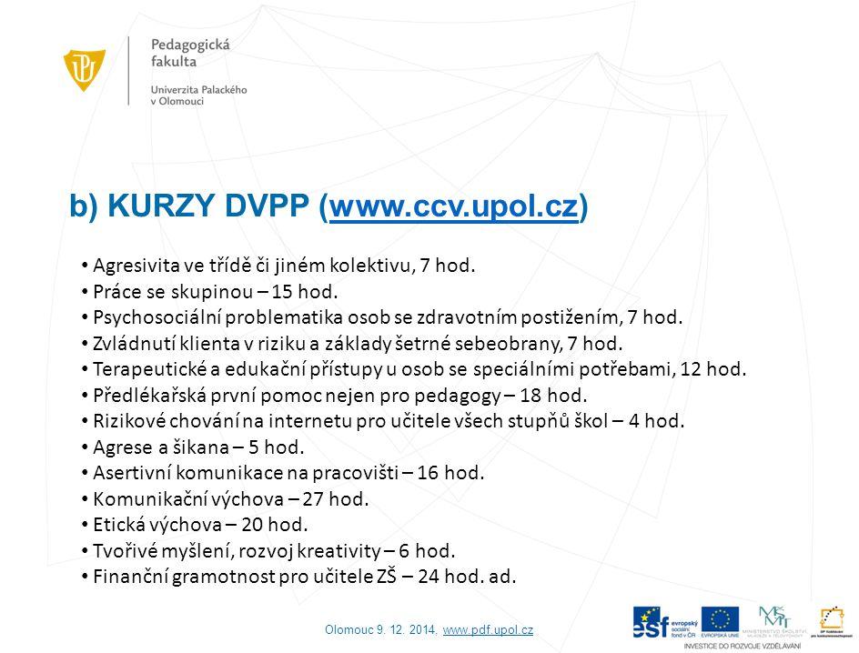 b) KURZY DVPP (www.ccv.upol.cz)www.ccv.upol.cz Olomouc 9. 12. 2014, www.pdf.upol.czwww.pdf.upol.cz Agresivita ve třídě či jiném kolektivu, 7 hod. Prác