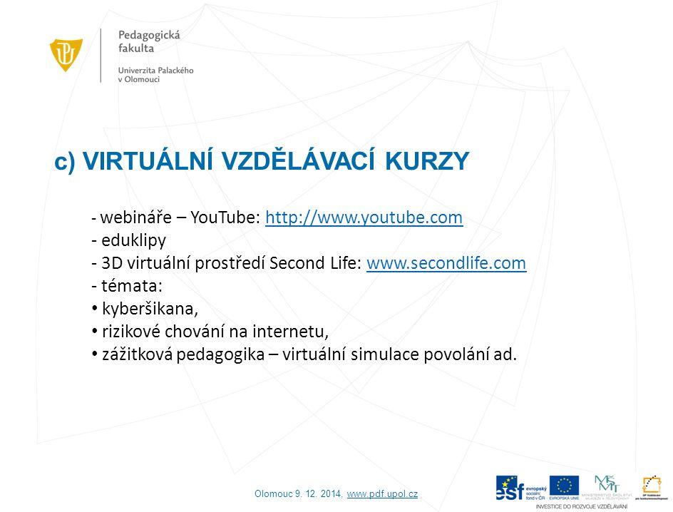 c) VIRTUÁLNÍ VZDĚLÁVACÍ KURZY Olomouc 9. 12. 2014, www.pdf.upol.czwww.pdf.upol.cz - webináře – YouTube: http://www.youtube.comhttp://www.youtube.com -