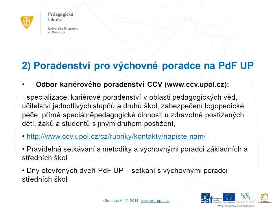 2) Poradenství pro výchovné poradce na PdF UP Odbor kariérového poradenství CCV (www.ccv.upol.cz): - specializace: kariérové poradenství v oblasti ped