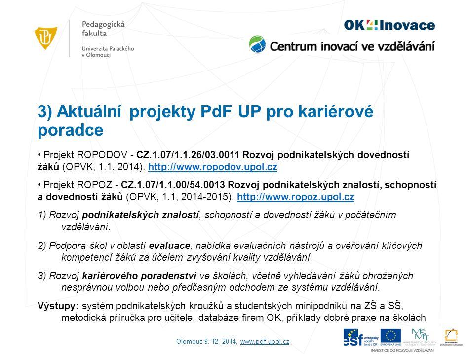 3) Aktuální projekty PdF UP pro kariérové poradce Projekt ROPODOV - CZ.1.07/1.1.26/03.0011 Rozvoj podnikatelských dovedností žáků (OPVK, 1.1. 2014). h