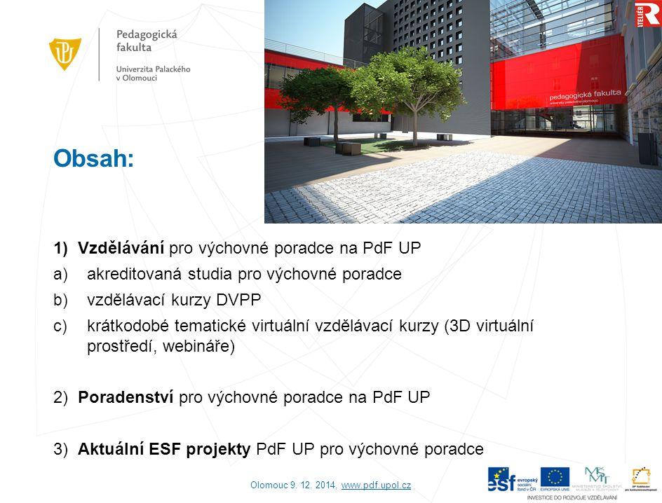 1) Vzdělávání výchovných poradců na PdF UP Centrum celoživotního vzdělávání (CCV) a Centrum inovací ve vzdělávání (CIV): a) akreditované studijní programy CŽV pro výchovné poradce b) vzdělávací kurzy DVPP c) krátkodobé tematické virtuální vzdělávací kurzy (3D virtuální prostředí, webináře) Olomouc 9.