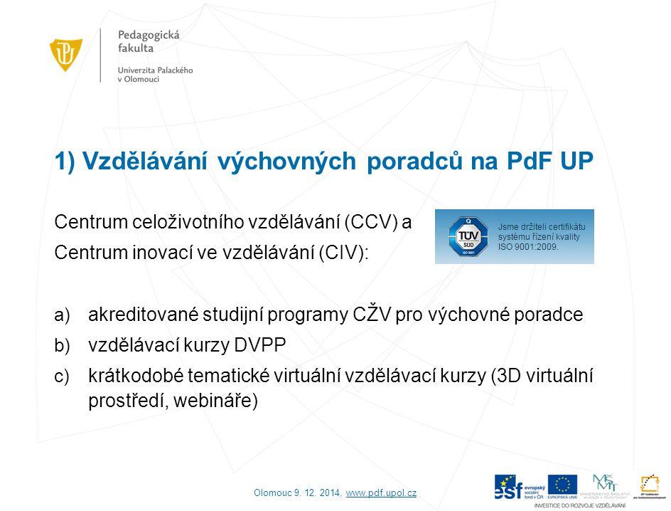 1) Vzdělávání výchovných poradců na PdF UP Centrum celoživotního vzdělávání (CCV) a Centrum inovací ve vzdělávání (CIV): a) akreditované studijní prog