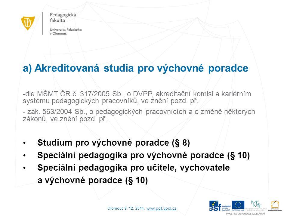 a) Akreditovaná studia pro výchovné poradce -dle MŠMT ČR č. 317/2005 Sb., o DVPP, akreditační komisi a kariérním systému pedagogických pracovníků, ve