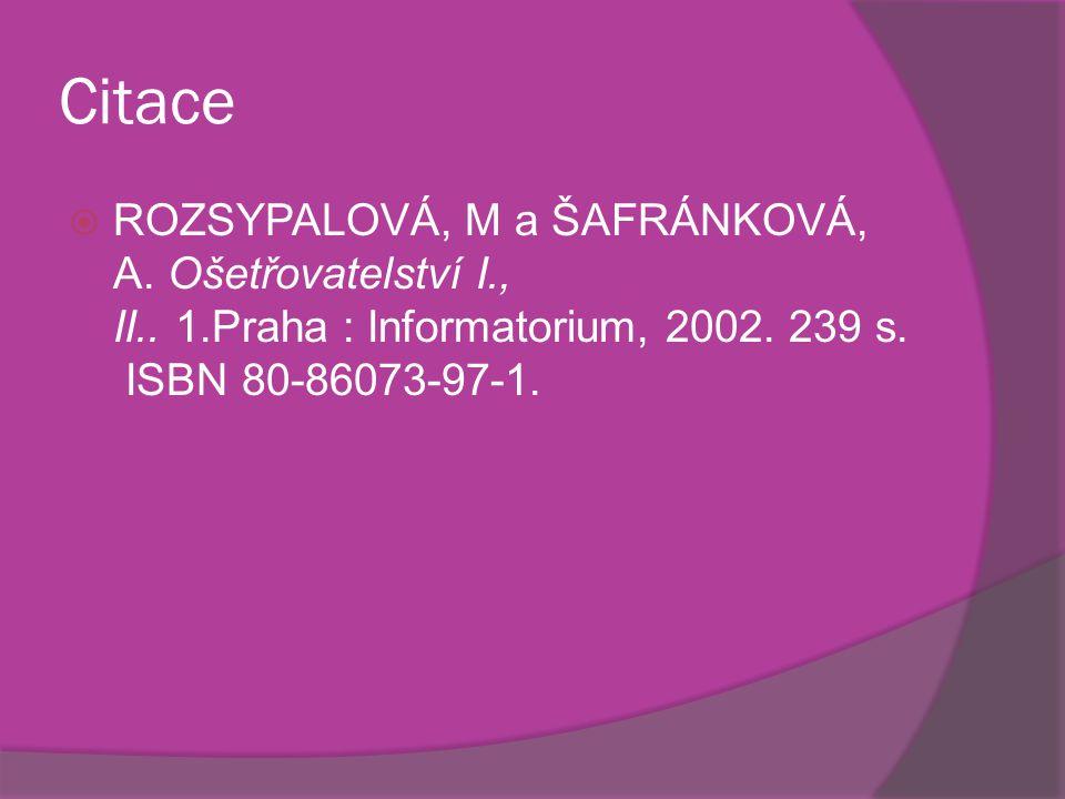 Citace  ROZSYPALOVÁ, M a ŠAFRÁNKOVÁ, A. Ošetřovatelství I., II..