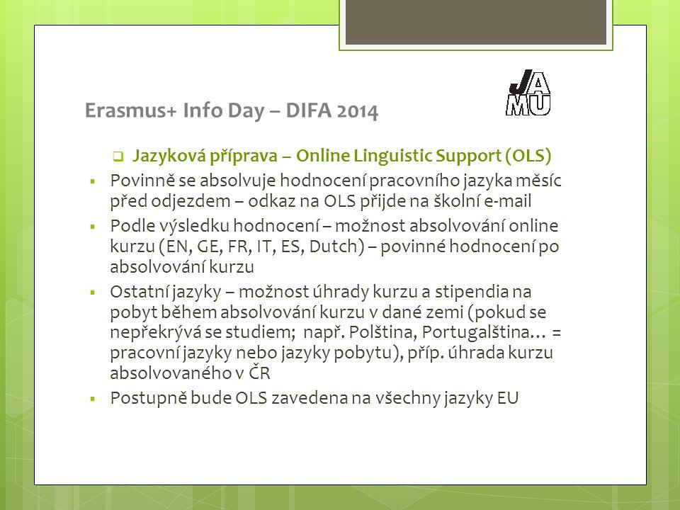 Erasmus+ Info Day – DIFA 2014  Jazyková příprava – Online Linguistic Support (OLS)  Povinně se absolvuje hodnocení pracovního jazyka měsíc před odje