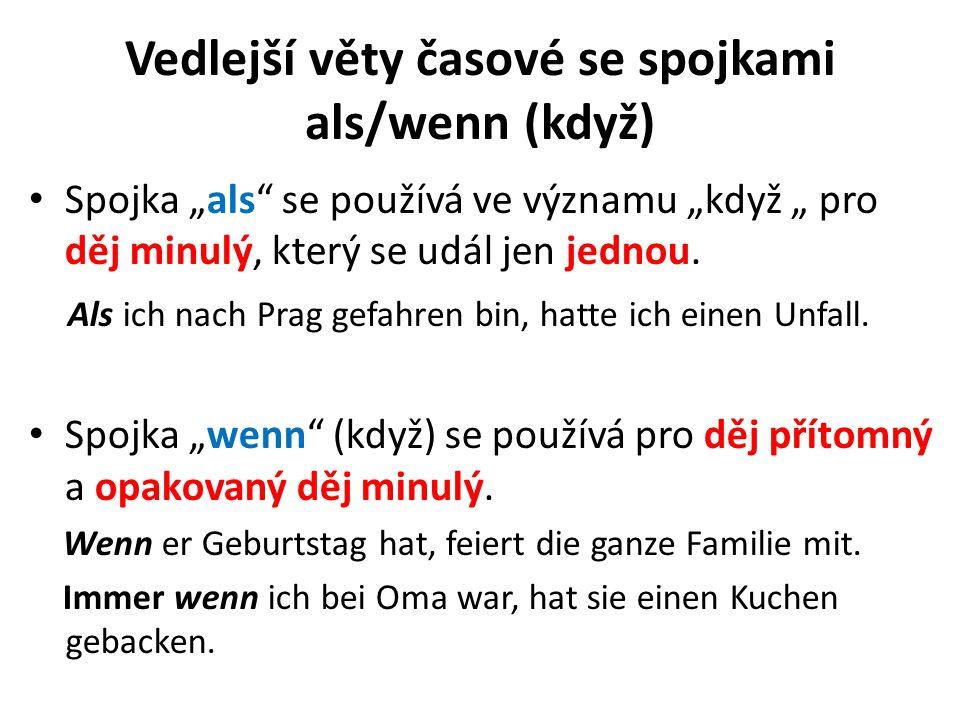 """Vedlejší věty časové se spojkami als/wenn (když) Spojka """"als"""" se používá ve významu """"když """" pro děj minulý, který se udál jen jednou. Als ich nach Pra"""