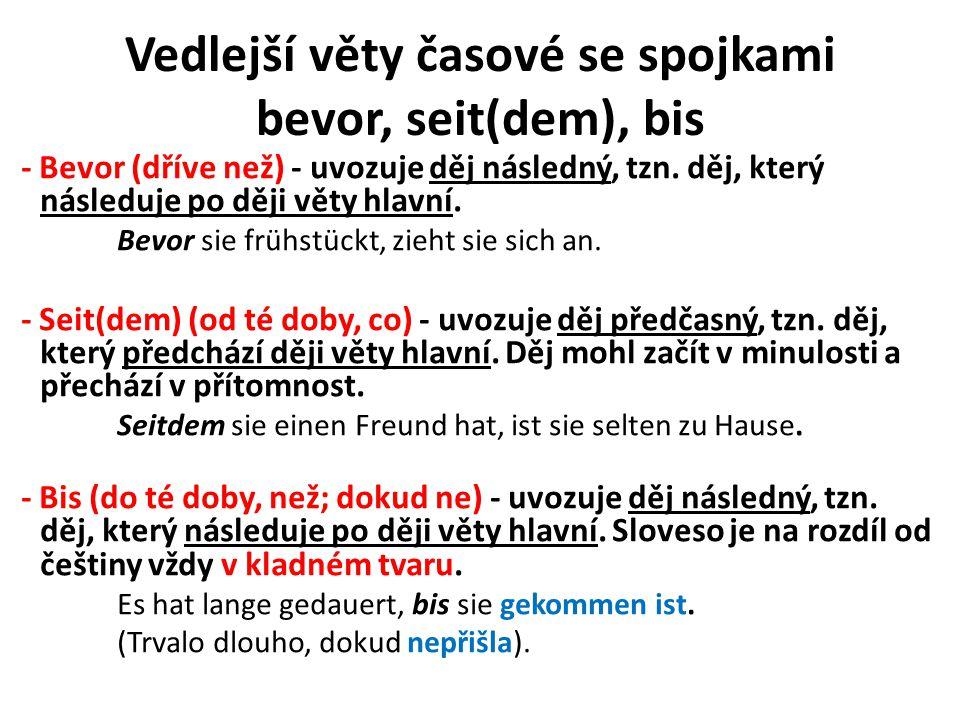 Vedlejší věty časové se spojkami bevor, seit(dem), bis - Bevor (dříve než) - uvozuje děj následný, tzn. děj, který následuje po ději věty hlavní. Bevo
