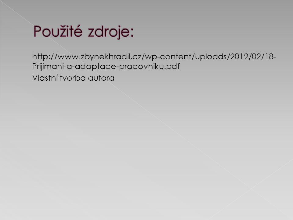 http://www.zbynekhradil.cz/wp-content/uploads/2012/02/18- Prijimani-a-adaptace-pracovniku.pdf Vlastní tvorba autora