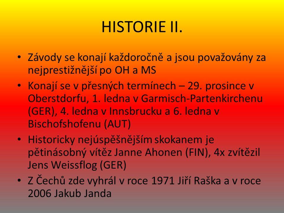 HISTORIE II. Závody se konají každoročně a jsou považovány za nejprestižnější po OH a MS Konají se v přesných termínech – 29. prosince v Oberstdorfu,