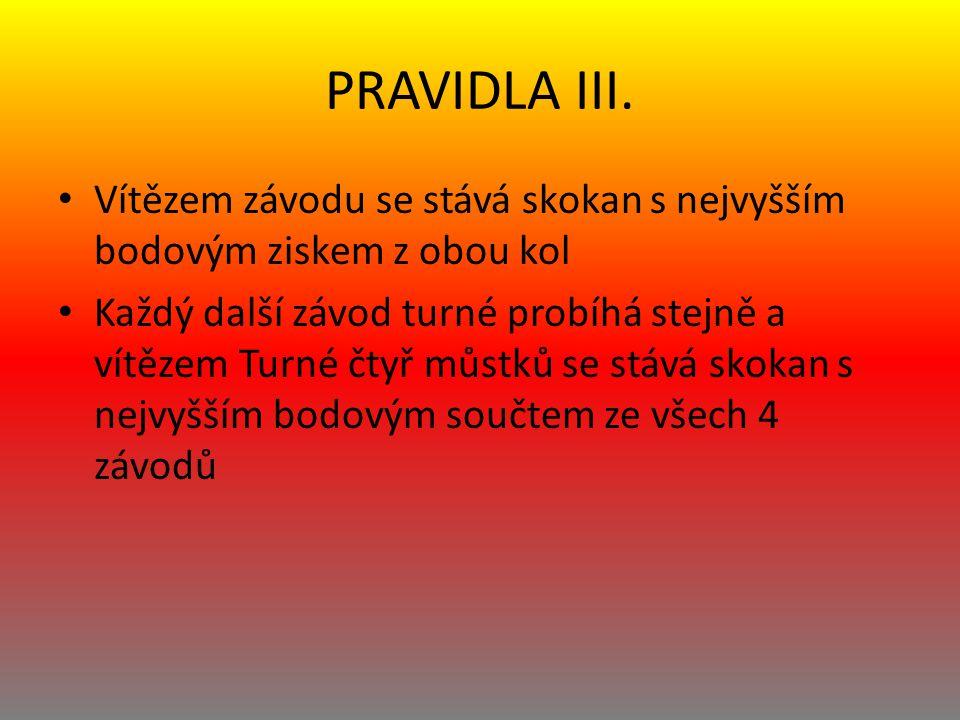 PRAVIDLA III. Vítězem závodu se stává skokan s nejvyšším bodovým ziskem z obou kol Každý další závod turné probíhá stejně a vítězem Turné čtyř můstků