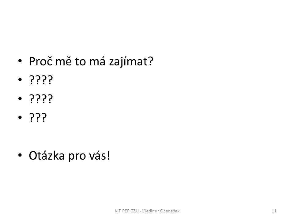Proč mě to má zajímat Otázka pro vás! 11KIT PEF CZU - Vladimír Očenášek