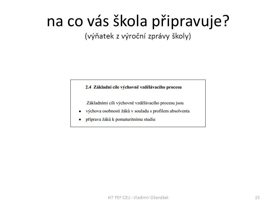 na co vás škola připravuje (výňatek z výroční zprávy školy) 23KIT PEF CZU - Vladimír Očenášek