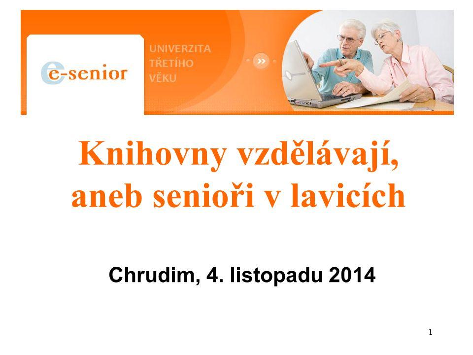 1 Knihovny vzdělávají, aneb senioři v lavicích Chrudim, 4. listopadu 2014