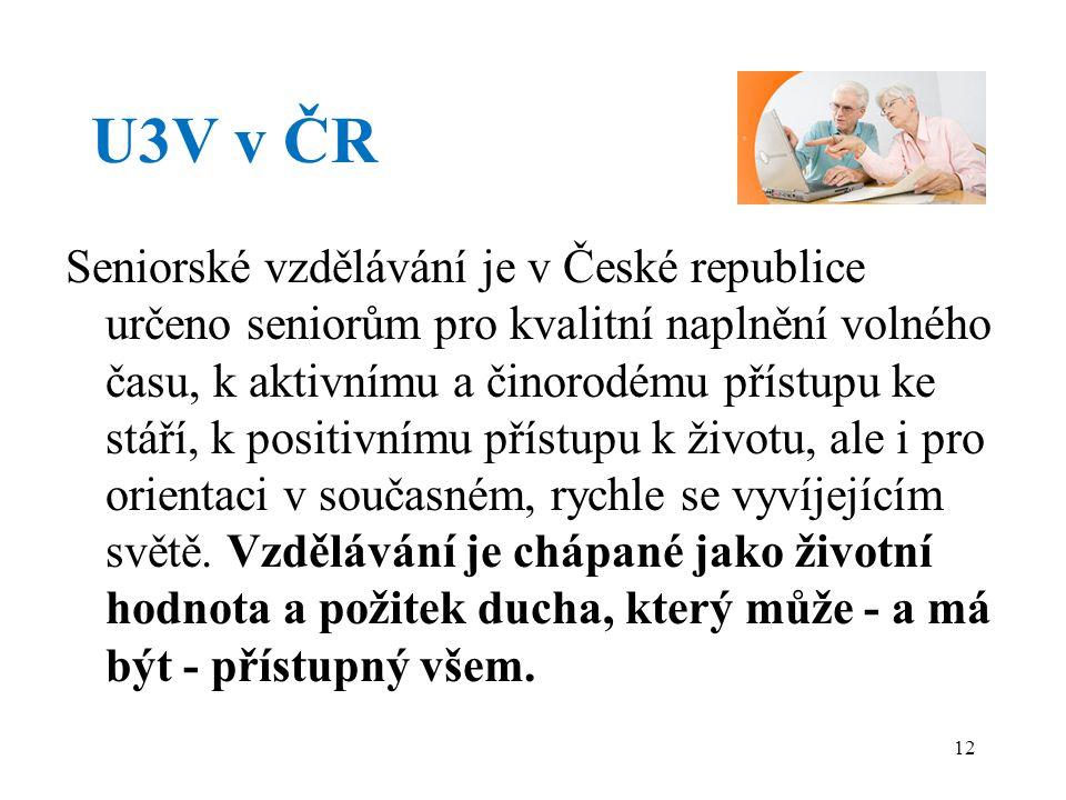 U3V v ČR Seniorské vzdělávání je v České republice určeno seniorům pro kvalitní naplnění volného času, k aktivnímu a činorodému přístupu ke stáří, k positivnímu přístupu k životu, ale i pro orientaci v současném, rychle se vyvíjejícím světě.