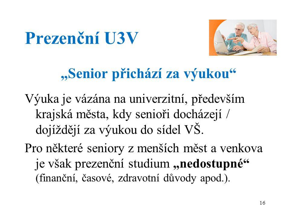 """Prezenční U3V """"Senior přichází za výukou Výuka je vázána na univerzitní, především krajská města, kdy senioři docházejí / dojíždějí za výukou do sídel VŠ."""