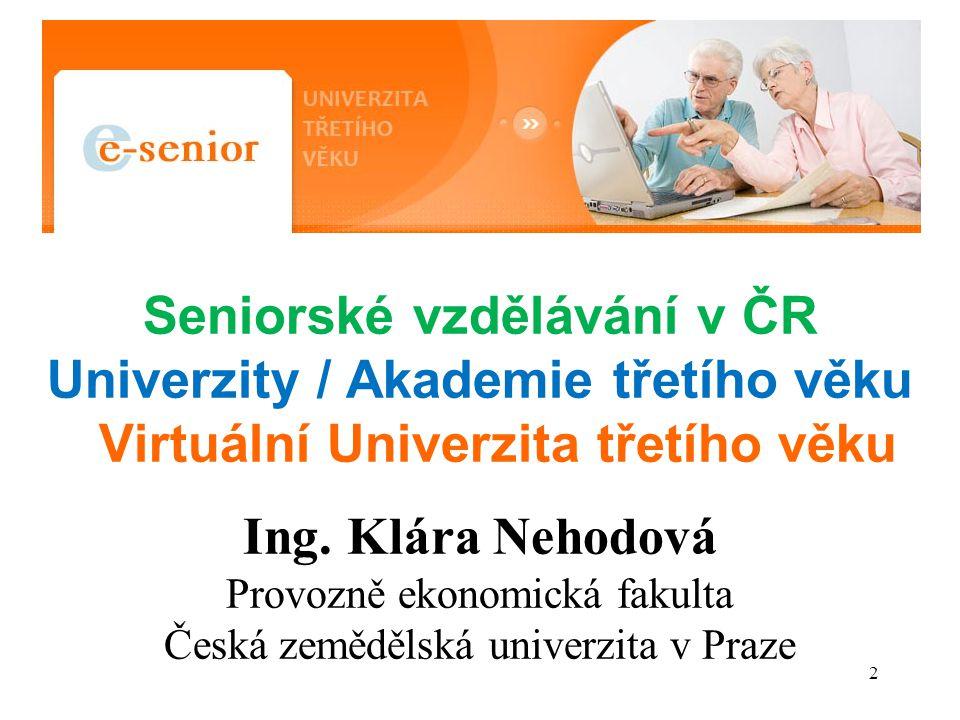 Seniorské vzdělávání v ČR Univerzity / Akademie třetího věku Virtuální Univerzita třetího věku Ing.