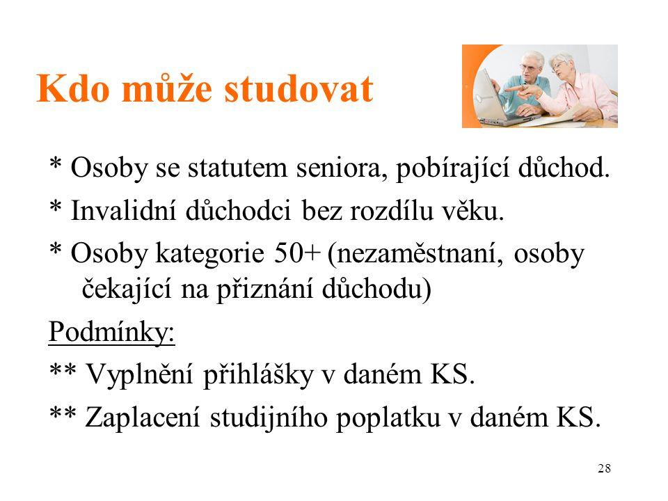 28 Kdo může studovat * Osoby se statutem seniora, pobírající důchod.