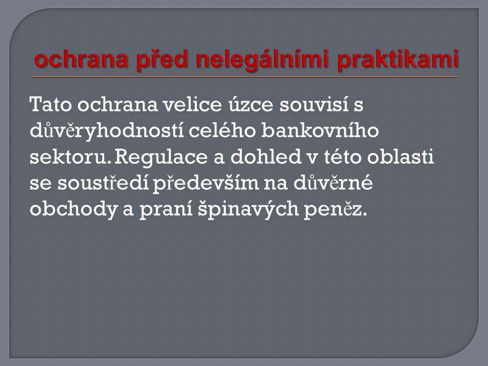 Tato ochrana velice úzce souvisí s d ů v ě ryhodností celého bankovního sektoru.