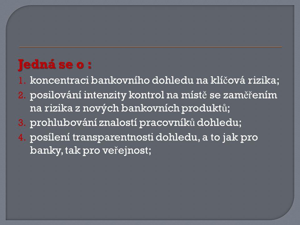 Jedná se o : 1. koncentraci bankovního dohledu na klí č ová rizika; 2.