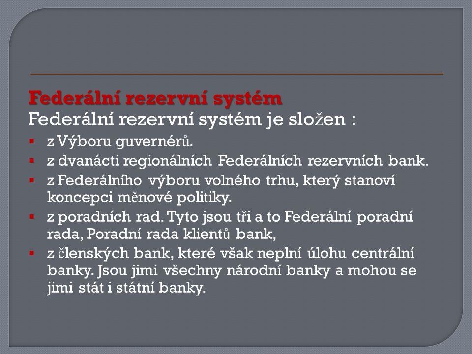Federální rezervní systém Federální rezervní systém je slo ž en :  z Výboru guvernér ů.
