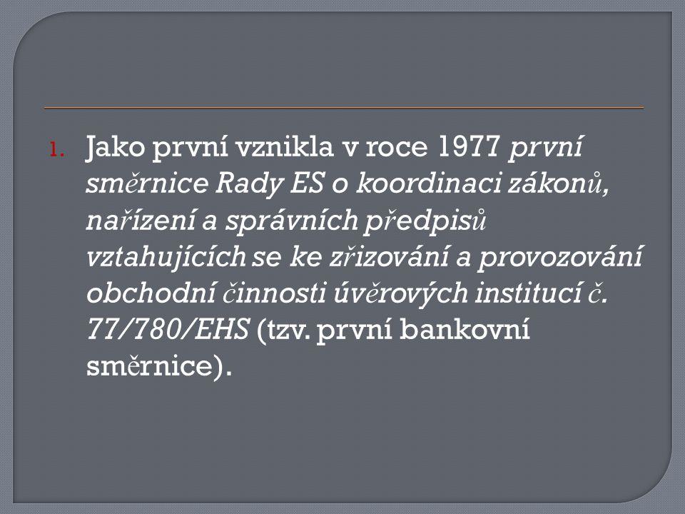 1. Jako první vznikla v roce 1977 první sm ě rnice Rady ES o koordinaci zákon ů, na ř ízení a správních p ř edpis ů vztahujících se ke z ř izování a p