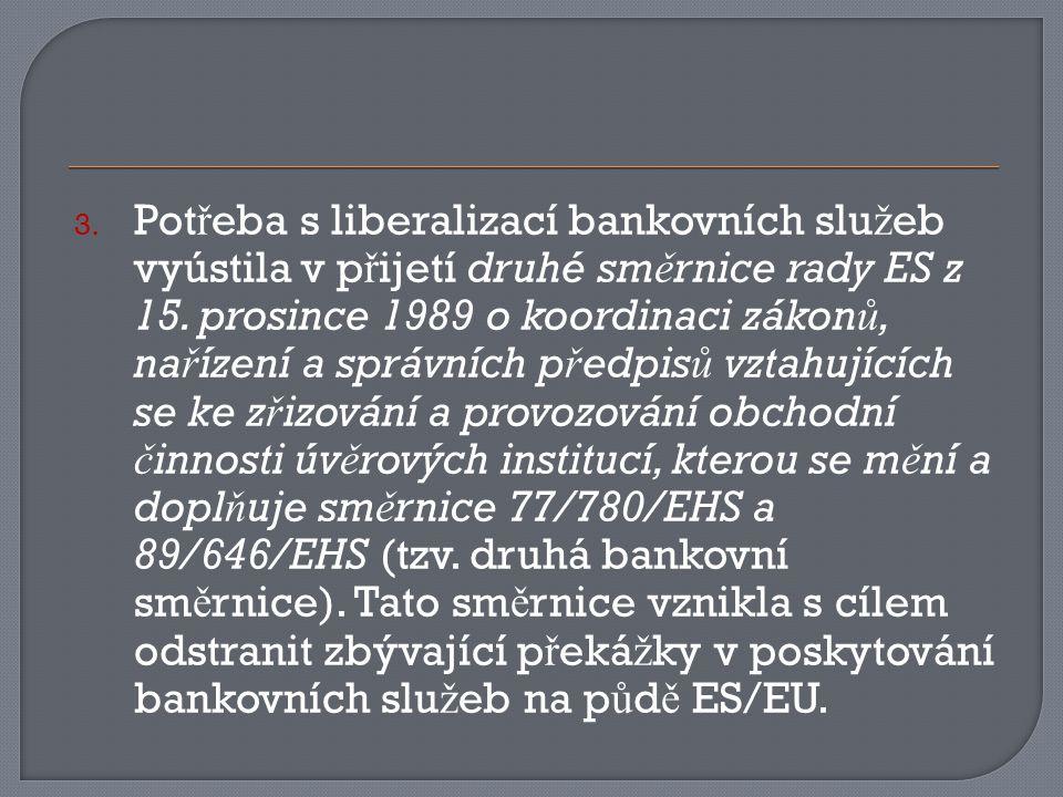 3. Pot ř eba s liberalizací bankovních slu ž eb vyústila v p ř ijetí druhé sm ě rnice rady ES z 15.
