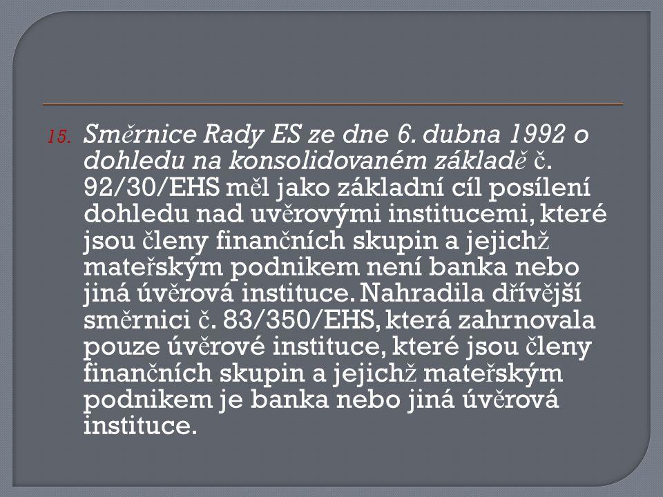 15. Sm ě rnice Rady ES ze dne 6. dubna 1992 o dohledu na konsolidovaném základ ě č.