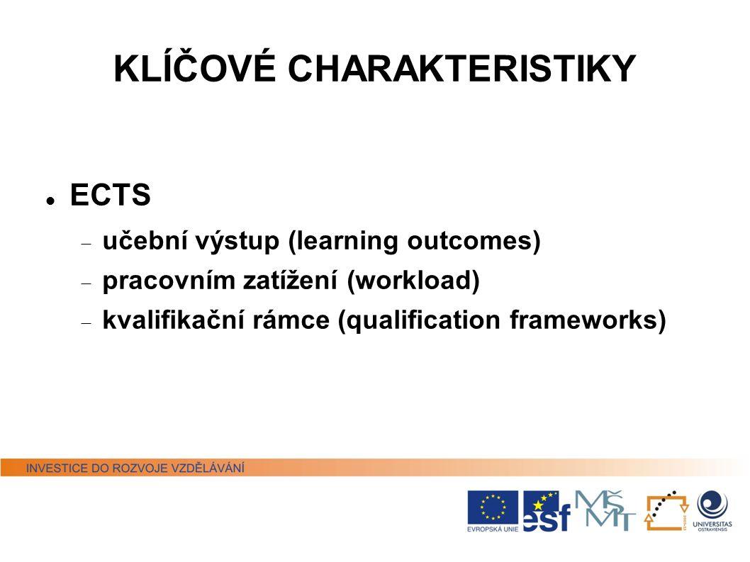 KLÍČOVÉ CHARAKTERISTIKY ECTS  učební výstup (learning outcomes)  pracovním zatížení (workload)  kvalifikační rámce (qualification frameworks)