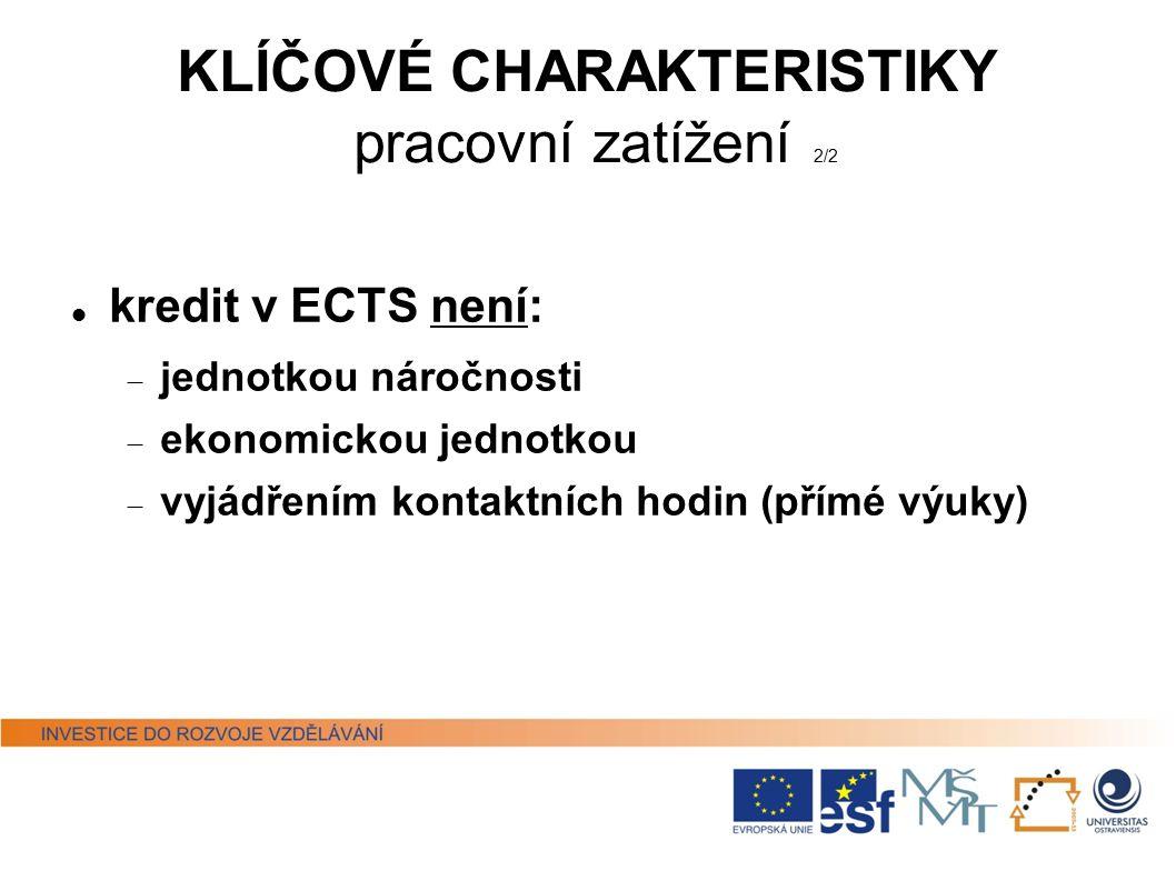KLÍČOVÉ CHARAKTERISTIKY pracovní zatížení 2/2 kredit v ECTS není:  jednotkou náročnosti  ekonomickou jednotkou  vyjádřením kontaktních hodin (přímé výuky)
