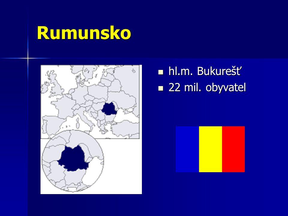 Rumunsko hl.m. Bukurešť hl.m. Bukurešť 22 mil. obyvatel 22 mil. obyvatel