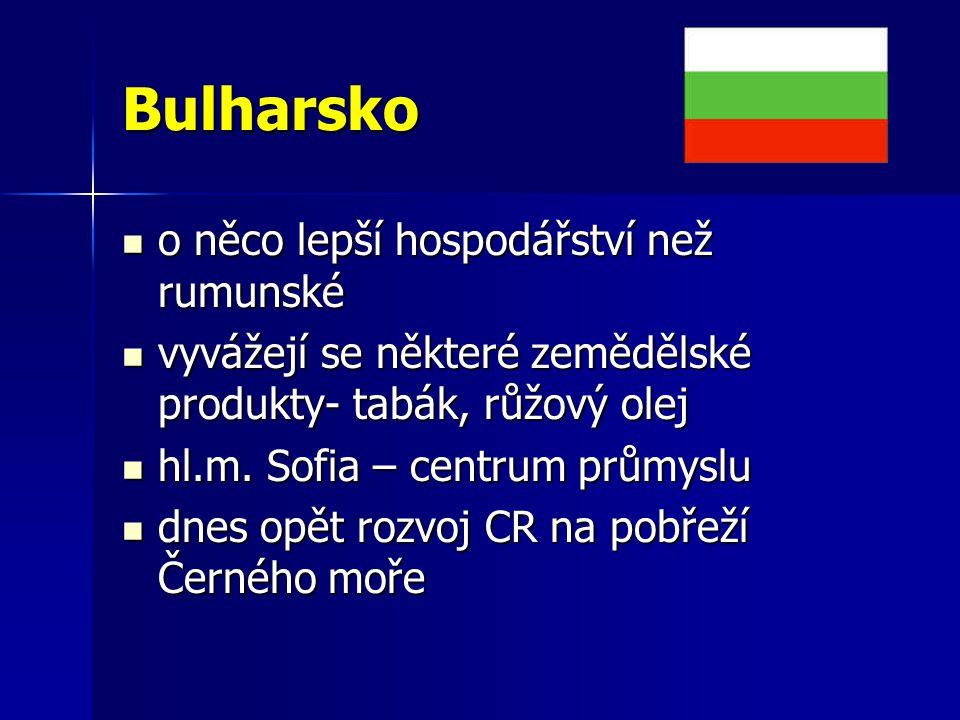 Bulharsko o něco lepší hospodářství než rumunské o něco lepší hospodářství než rumunské vyvážejí se některé zemědělské produkty- tabák, růžový olej vy